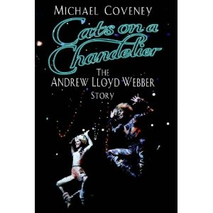 Cats on a Chandelier: The Andrew Lloyd Webber Story by Michael. Coveney