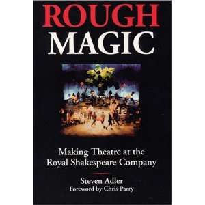 Rough Magic: Making Theatre at the Royal Shakespeare Company by Steven Adler