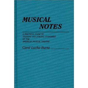 Musical Notes: A Practical Guide to Staffing and Staging Standards of the American Musical Theater Carol Lucha-Burns