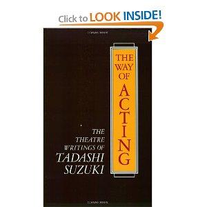 The Way of Acting: The Theatre Writings of Tadashi Suzuki by Tadashi Suzuki