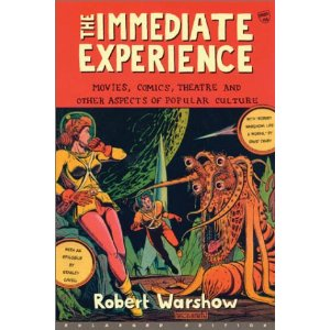 The Immediate Experience: Movies, Comics, Theatre, and Other Aspects of Popular Culture by Robert Warshow