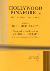 Hollywood Pinafore or the Lad Who Loved a Salary by George S. Kaufman