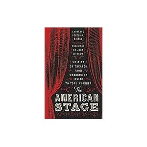 The American Stage: Writing on Theater from Washington Irving to Tony Kushner  by Laurence Senelick