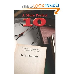 A More Perfect Ten: Writing and Producing the Ten-Minute Play by Gary Garrison