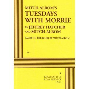 Mitch Albom's Tuesdays with Morrie by Mitch Albom, Jeffrey Hatcher