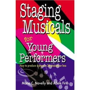 Staging Musicals For Young Performers by Maria C. Novelly