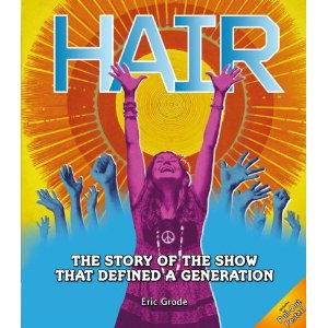 Hair: The Story of the Show that Defined a Generation by Eric Grode
