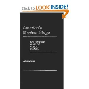 America's Musical Stage: Two Hundred Years of Musical Theatre by Julian Mates