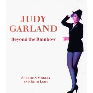 Judy Garland: Beyond the Rainbow by Sheridan Morley, Ruth Leon