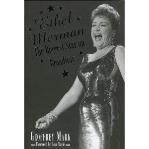 Ethel Merman: The Biggest Star on Broadway by Geoffrey Mark