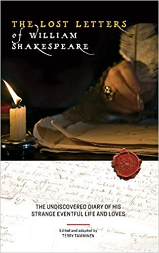 The Lost Letters of William Shakespeare: The Undiscovered Diary of His Strange Eventful Life and Loves by Terry Tamminen