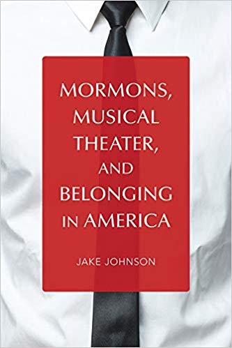 Mormons, Musical Theater, and Belonging in America (Music in American Life) by Jake Johnson