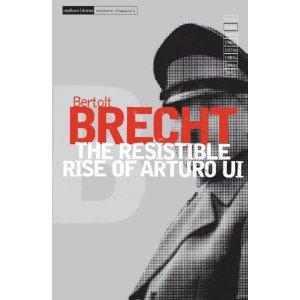 The Resistable Rise Of Arturo Ui by Bertolt Brecht