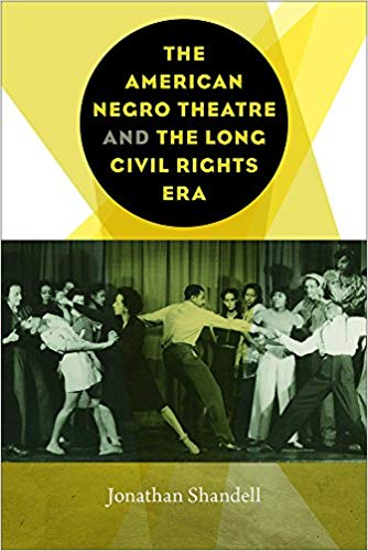 The American Negro Theatre and the Long Civil RIghts Era (Studies Theatre Hist & Culture) by Jonathan Shandell