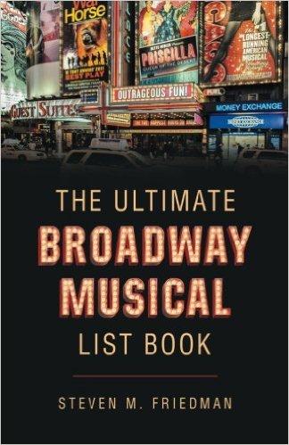 The Ultimate Broadway Musical List Book by Steven M. Friedman