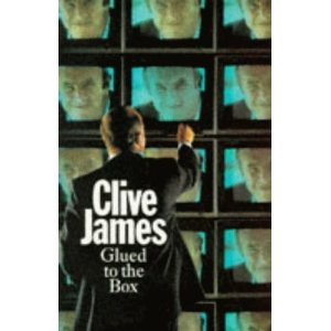 Glued to the Box: Television Criticism from the by Clive James