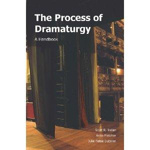 Process of Dramaturgy by Scott R. Irelan, Anne Fletcher, Julie Felise Dubiner