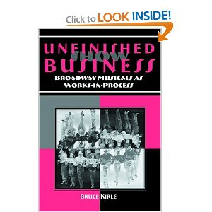 Unfinished Show Business: Broadway Musicals as Works-in-Process by Bruce Kirle