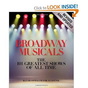 Broadway Musicals, Revised and Updated: The 101 Greatest Shows of All Time by Frank Vlastnik, Ken Bloom