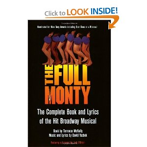 The Full Monty - The Complete Book and Lyrics of the Hit Broadway Musical by Terrence McNally, David Yazbek