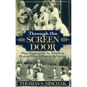 Through the Screen Door: What Happened to the Broadway Musical When it Went to Hollywood by Thomas S. Hischak