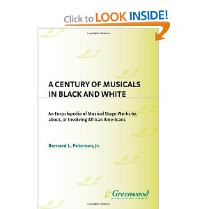 A Century of Musicals in Black and White: An Encyclopedia of Musical Stage Works By, About, or Involving African Americans by Bernard L. Peterson