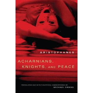 Acharnians, Knights, and Peace by Aristophanes