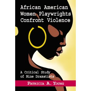 African American Women Playwrights Confront Violence by Patricia A. Young