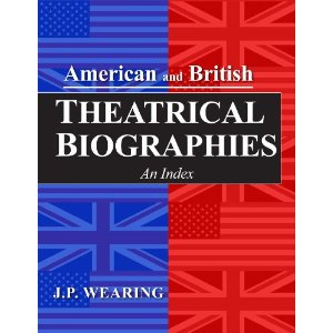 American and British Theatrical Biographies by J. P. Wearing