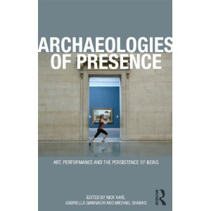 Archaeologies of Presence by Gabriella Giannachi,Nick Kaye and Michael Shanks