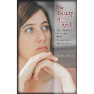 The Beauty of the Real by Mick LaSalle