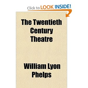 The Twentieth Century Theatre by William Lyon Phelps