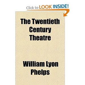 The Twentieth Century Theatre by William Lyon Phelps