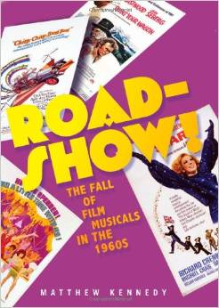 Roadshow!: The Fall of Film Musicals in the 1960s by Matthew Kennedy