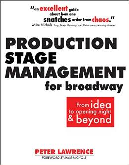 Production Stage Management for Broadway: From Ideas to Opening Night & Beyond by Peter Lawrence