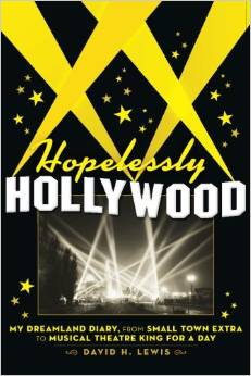 Hopelessly Hollywood: My Dreamland Diary, from Small Town Extra to Musical Theatre King for a Day by David H. Lewis