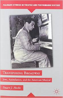 Transposing Broadway: Jews, Assimilation, and the American Musical by Stuart J. Hecht