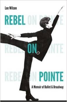 Rebel on Pointe( A Memoir of Ballet & Broadway)[REBEL ON POINTE] by Lee Wilson