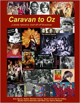 Caravan to Oz: A family reinvents itself off-off-Broadway by Ann Harris, Walter Michael Harris, Jayne Anne Harris-Kelley, Eloise Harris-Damone, Mary Lou Harris-Pietsch