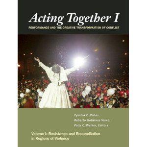 Acting Together I: Performance and the Creative Transformation of Conflict by Cynthia Cohen, Roberto Gutierrez Varea, Polly O. Walker