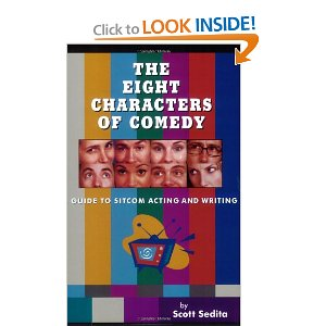The Eight Characters of Comedy: Guide to Sitcom Acting And Writing by Scott Sedita