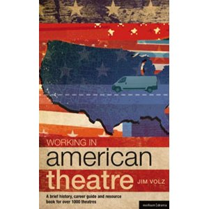 Working in American Theatre: A Brief History, Career Guide and Resource Book for over 1000 Theatres by Jim Volz