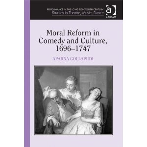 Moral Reform in Comedy and Culture, 1696-1747 by Aparna Gollapudi