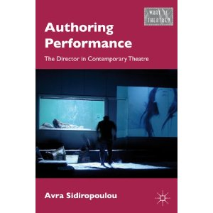 Authoring Performance: The Director in Contemporary Theatre by Avra Sidiropoulou