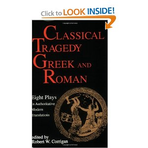 Classical Tragedy - Greek and RomanEight Plays with Critical Essays by Aeschylus, Euripides, Seneca, Sophocles