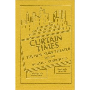 Curtain Times - The New York Theater 1965-1987 by Otis L. Jr. Guernsey