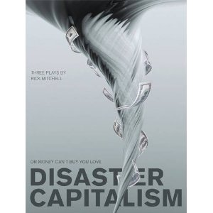 Disaster Capitalism: Or, Money Can't Buy You Love - Three Plays by Rich Mitchell