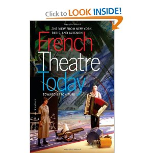 French Theatre Today: The View from New York, Paris, and Avignon  by Edward Baron Turk