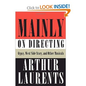 Mainly on Directing: Gypsy, West Side Story, and Other Musicals by Arthur Laurents
