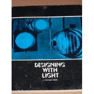 Designing with Light: An Introduction to Stage Lighting by Michael J. Gillette
